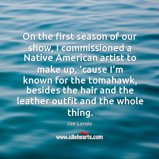 On the first season of our show, I commissioned a native american artist to make up Image