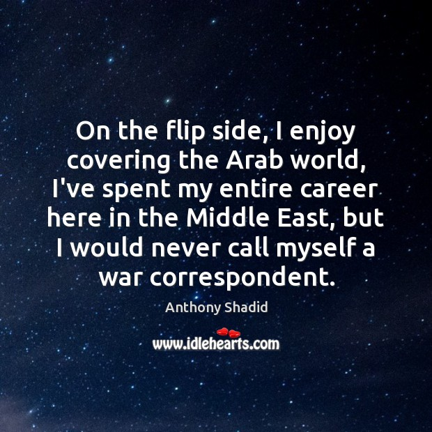 On the flip side, I enjoy covering the Arab world, I've spent Image