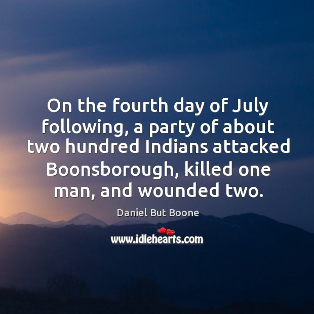Image, On the fourth day of july following, a party of about two hundred indians attacked boonsborough, killed one man, and wounded two.