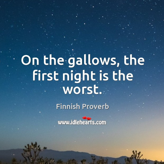 On the gallows, the first night is the worst. Finnish Proverbs Image