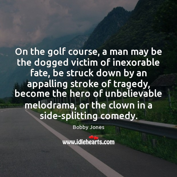 Image, On the golf course, a man may be the dogged victim of