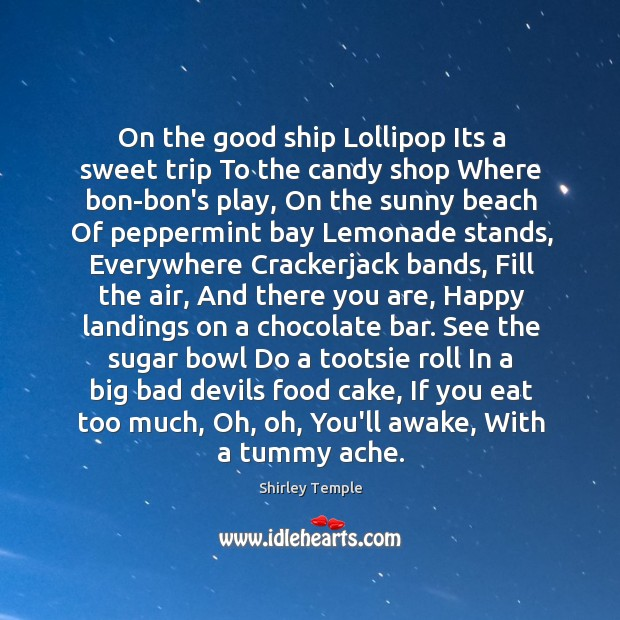 On the good ship Lollipop Its a sweet trip To the candy Shirley Temple Picture Quote