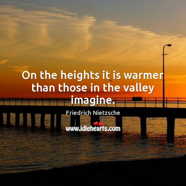 Image, On the heights it is warmer than those in the valley imagine.