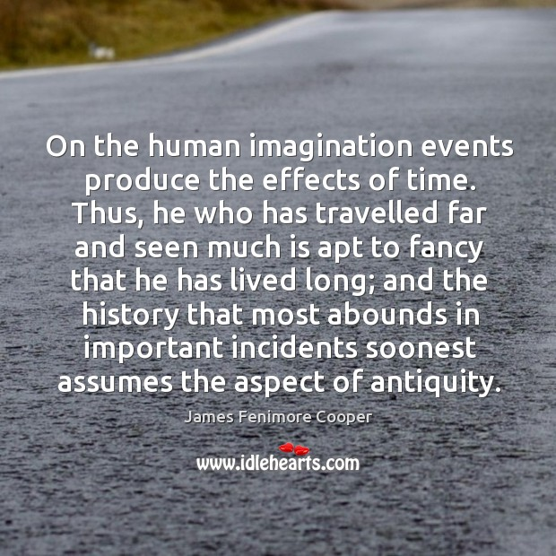 On the human imagination events produce the effects of time. James Fenimore Cooper Picture Quote