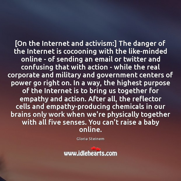 [On the Internet and activism:] The danger of the Internet is cocooning Internet Quotes Image