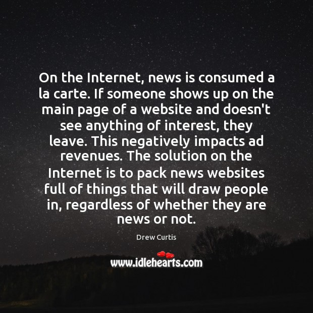 On the Internet, news is consumed a la carte. If someone shows Drew Curtis Picture Quote