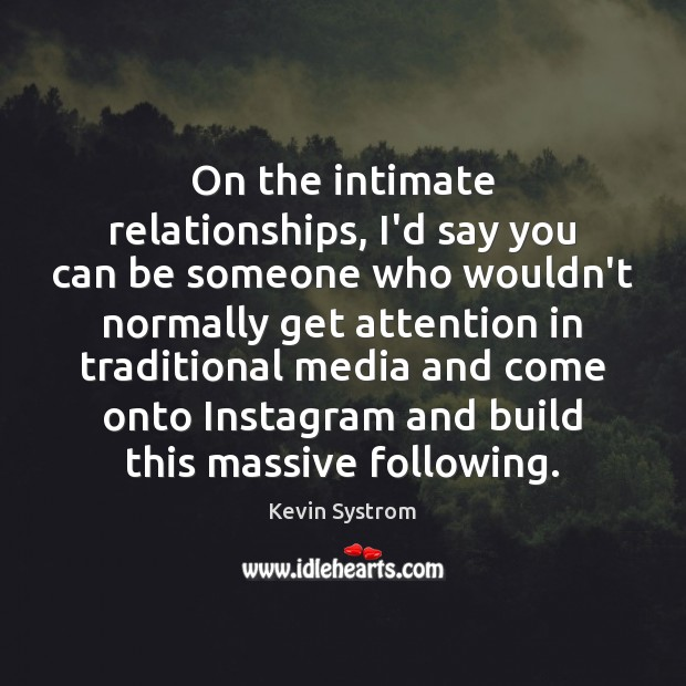 On the intimate relationships, I'd say you can be someone who wouldn't Image