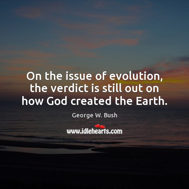 Image, On the issue of evolution, the verdict is still out on how God created the Earth.