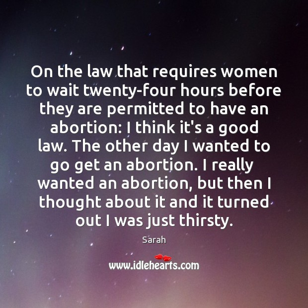 On the law that requires women to wait twenty-four hours before they Image