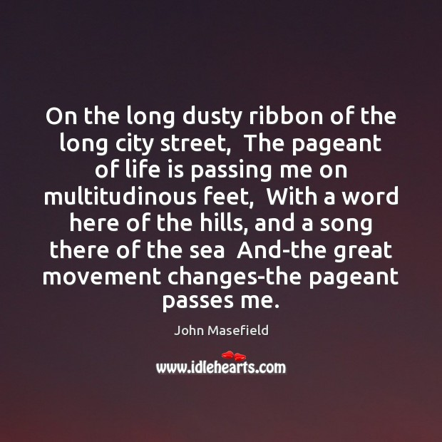 On the long dusty ribbon of the long city street,  The pageant John Masefield Picture Quote