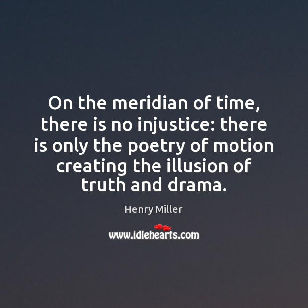 On the meridian of time, there is no injustice: there is only Henry Miller Picture Quote