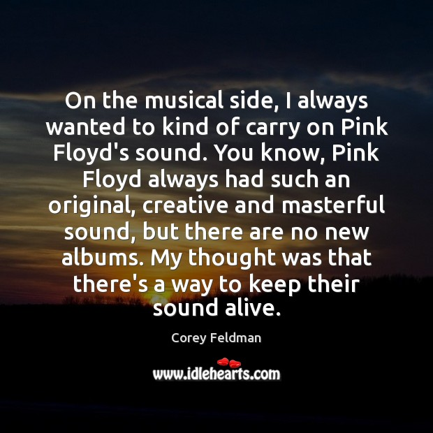 On the musical side, I always wanted to kind of carry on Corey Feldman Picture Quote