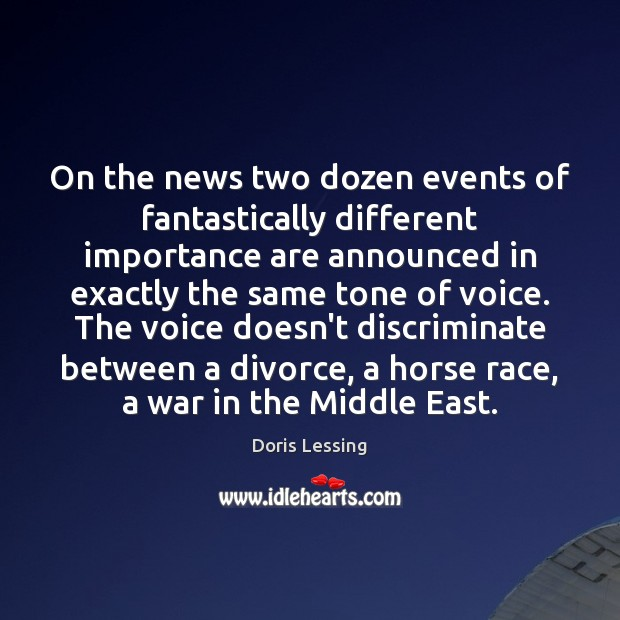 On the news two dozen events of fantastically different importance are announced Doris Lessing Picture Quote