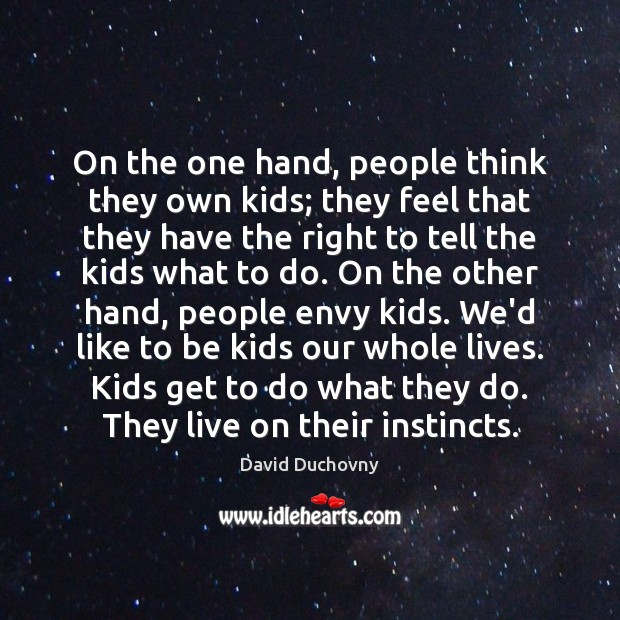 On the one hand, people think they own kids; they feel that David Duchovny Picture Quote