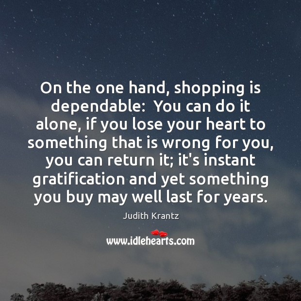On the one hand, shopping is dependable:  You can do it alone, Image
