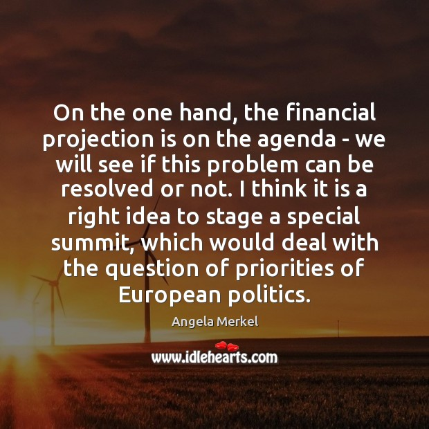 On the one hand, the financial projection is on the agenda – Angela Merkel Picture Quote