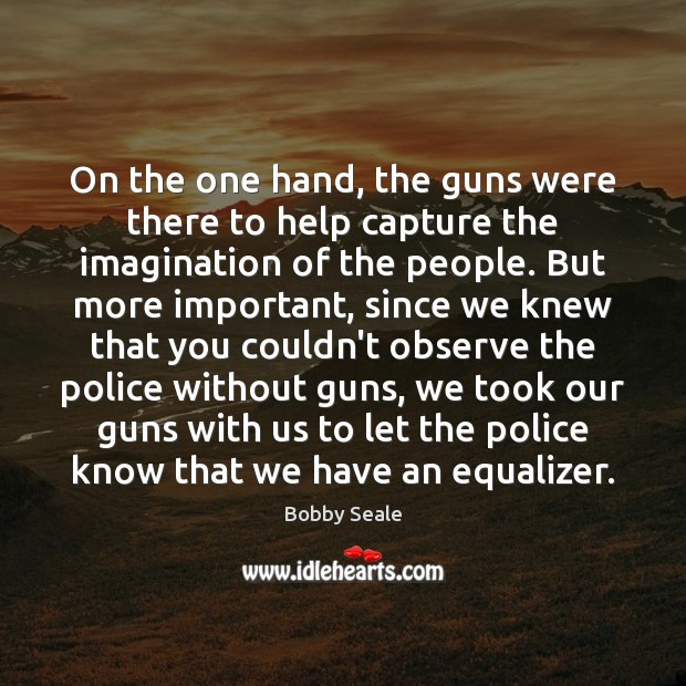 Image, On the one hand, the guns were there to help capture the