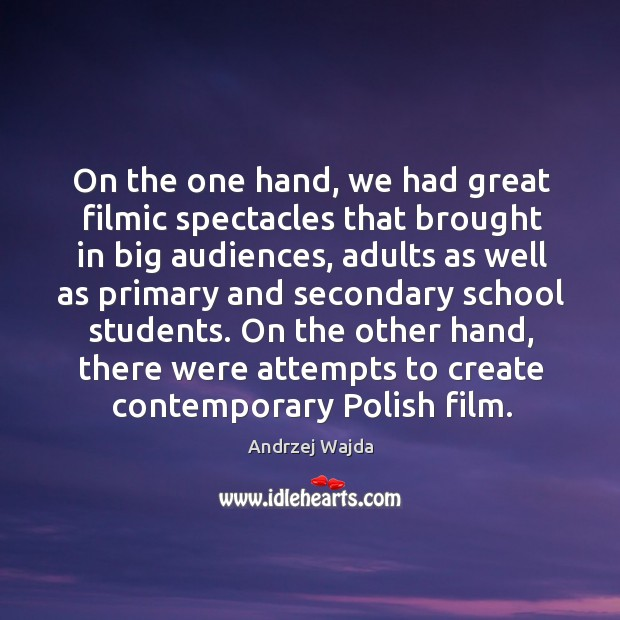On the one hand, we had great filmic spectacles that brought in big audiences Andrzej Wajda Picture Quote