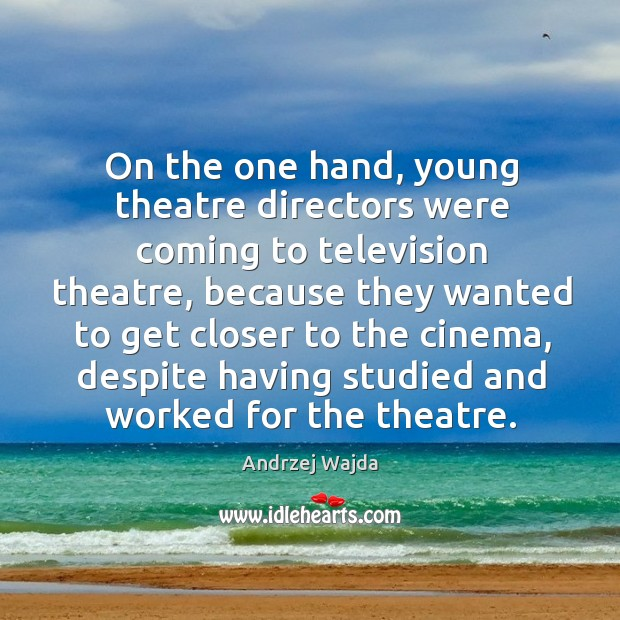 On the one hand, young theatre directors were coming to television theatre Andrzej Wajda Picture Quote