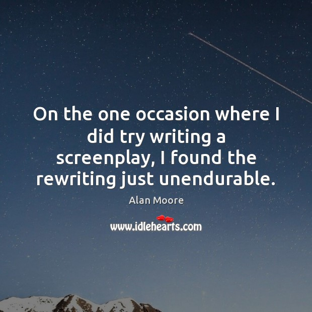 On the one occasion where I did try writing a screenplay, I Image