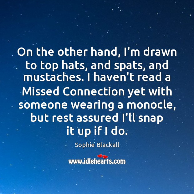 On the other hand, I'm drawn to top hats, and spats, and Sophie Blackall Picture Quote