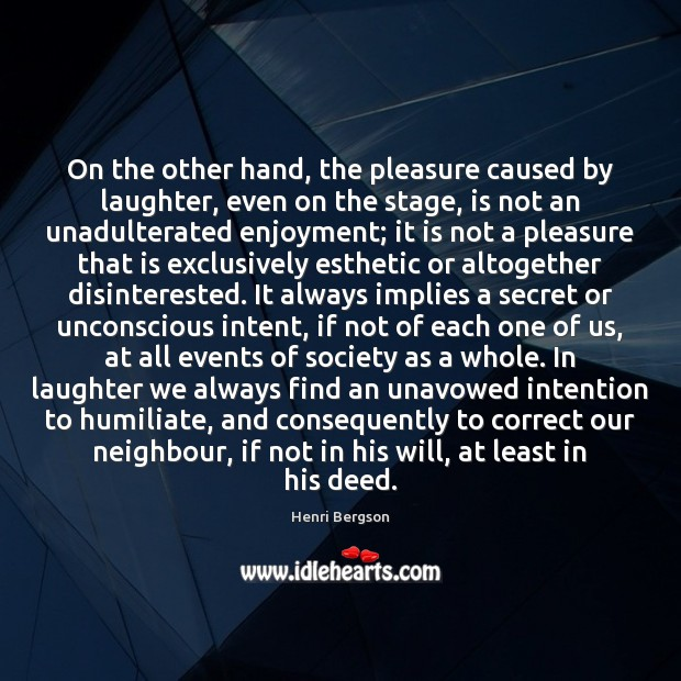 On the other hand, the pleasure caused by laughter, even on the Henri Bergson Picture Quote