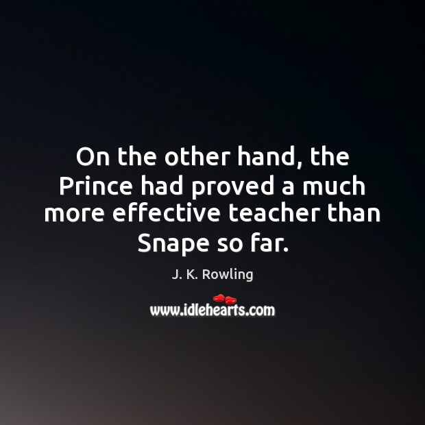On the other hand, the Prince had proved a much more effective teacher than Snape so far. Image