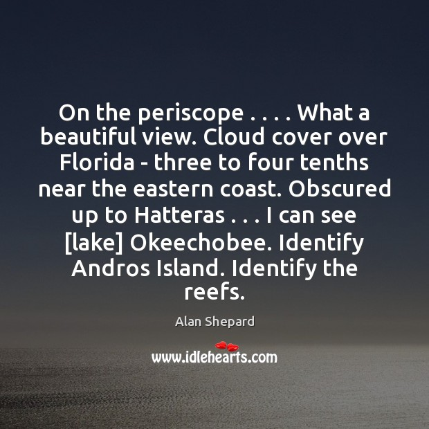Image, On the periscope . . . . What a beautiful view. Cloud cover over Florida –