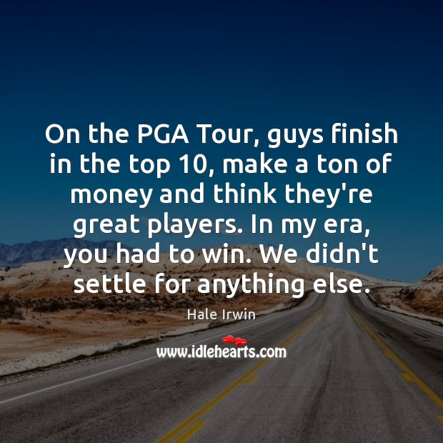 On the PGA Tour, guys finish in the top 10, make a ton Image
