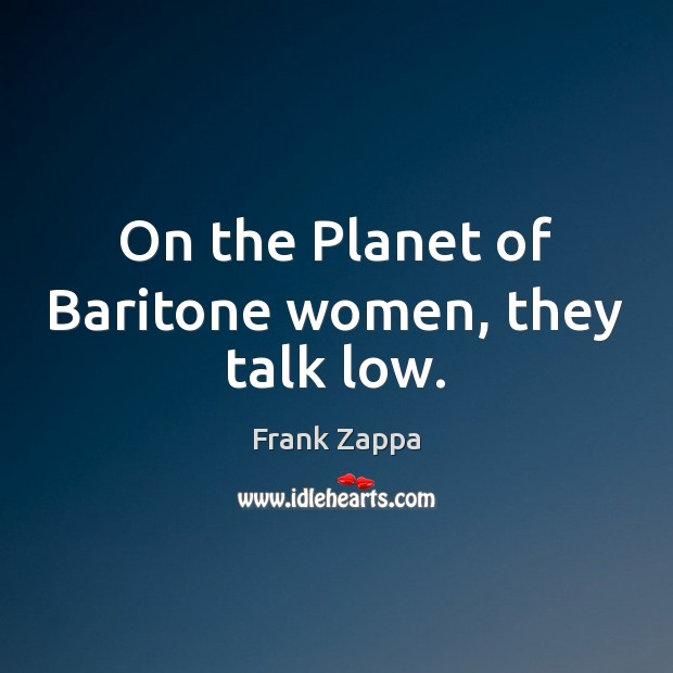 Image, On the Planet of Baritone women, they talk low.