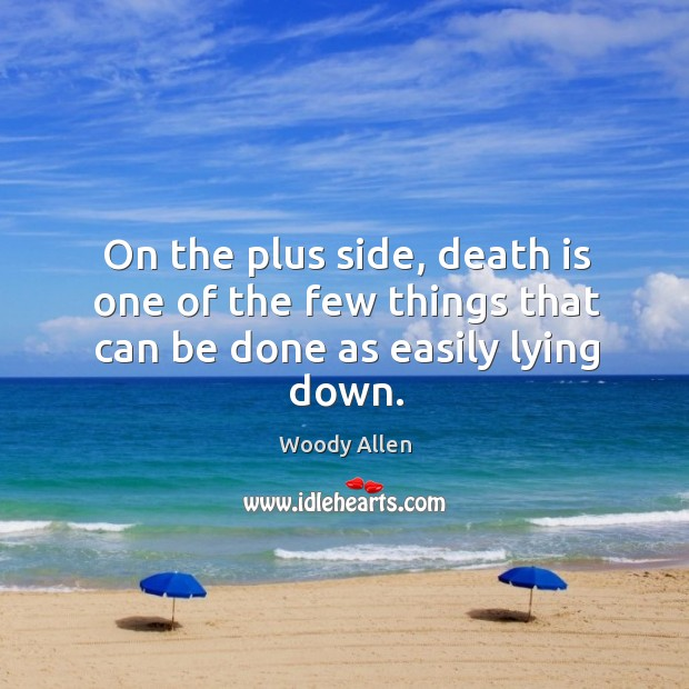 Image, On the plus side, death is one of the few things that can be done as easily lying down.