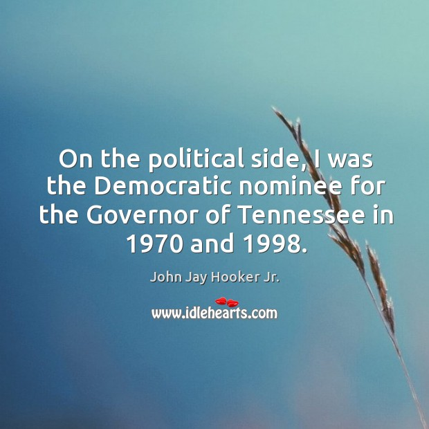 On the political side, I was the democratic nominee for the governor of tennessee in 1970 and 1998. Image