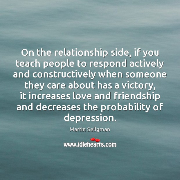 On the relationship side, if you teach people to respond actively and Martin Seligman Picture Quote