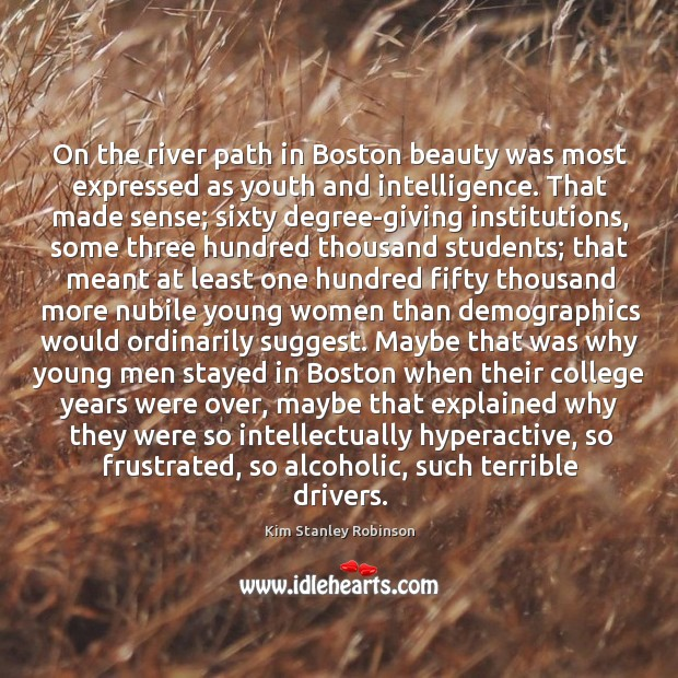 On the river path in Boston beauty was most expressed as youth Kim Stanley Robinson Picture Quote