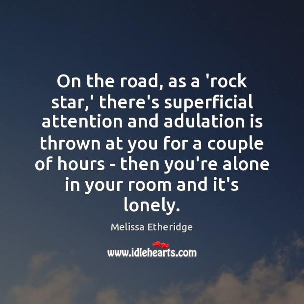 On the road, as a 'rock star,' there's superficial attention and Melissa Etheridge Picture Quote