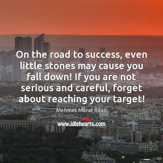 On the road to success, even little stones may cause you fall Image