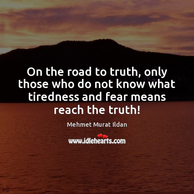 Image, On the road to truth, only those who do not know what
