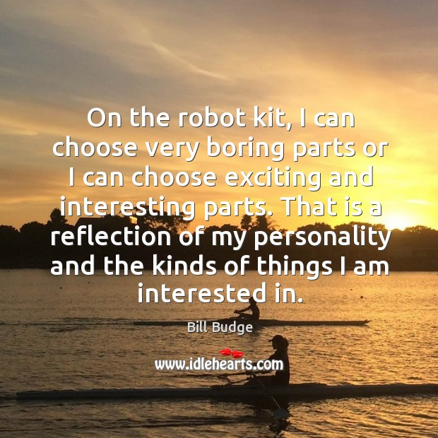 Image, On the robot kit, I can choose very boring parts or I can choose exciting and interesting parts.
