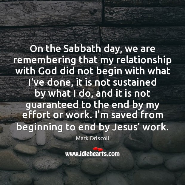 On the Sabbath day, we are remembering that my relationship with God Mark Driscoll Picture Quote