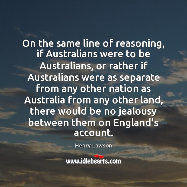 On the same line of reasoning, if Australians were to be Australians, Image