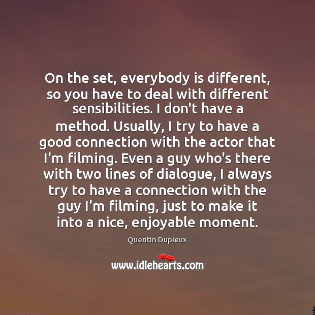 On the set, everybody is different, so you have to deal with Quentin Dupieux Picture Quote