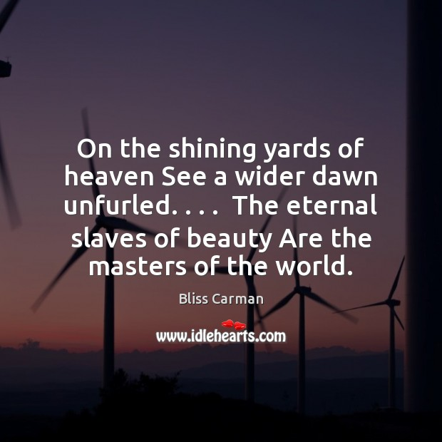Image, On the shining yards of heaven See a wider dawn unfurled. . . .  The