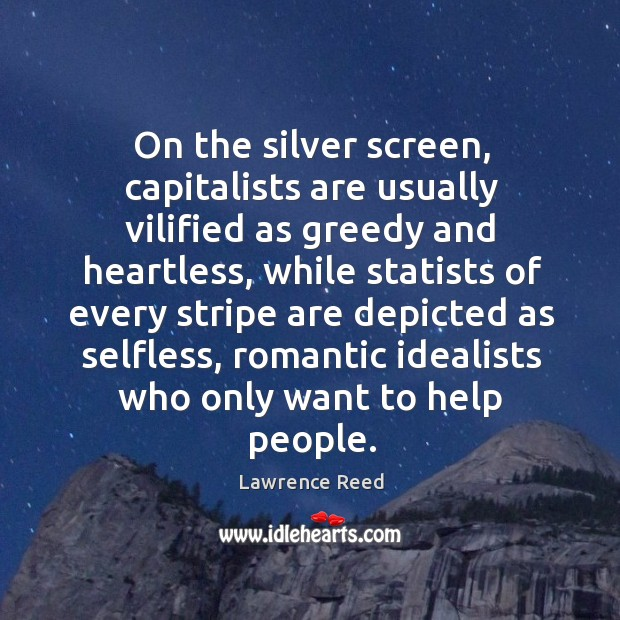 On the silver screen, capitalists are usually vilified as greedy and heartless, Image