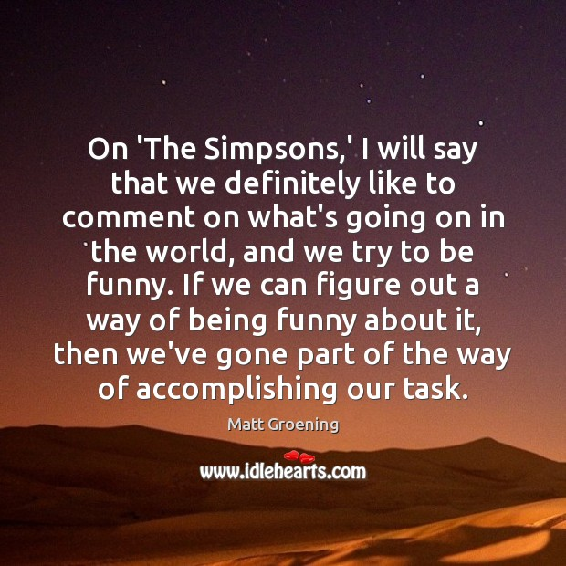 On 'The Simpsons,' I will say that we definitely like to Matt Groening Picture Quote