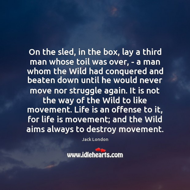 On the sled, in the box, lay a third man whose toil Jack London Picture Quote
