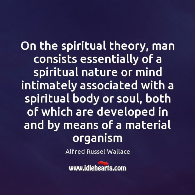 On the spiritual theory, man consists essentially of a spiritual nature or Image