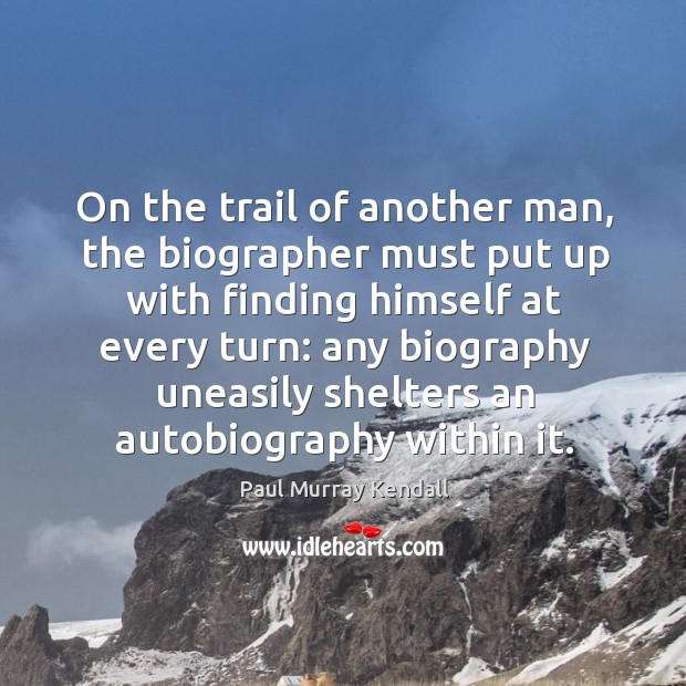On the trail of another man, the biographer must put up with finding himself at every turn Image