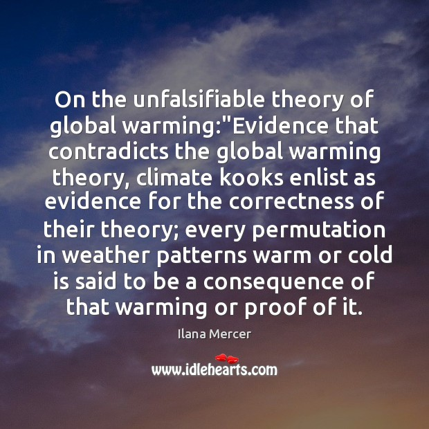"On the unfalsifiable theory of global warming:""Evidence that contradicts the global Ilana Mercer Picture Quote"