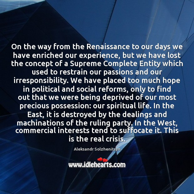 On the way from the Renaissance to our days we have enriched Aleksandr Solzhenitsyn Picture Quote