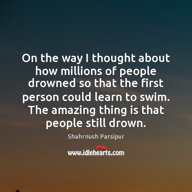 Image, On the way I thought about how millions of people drowned so